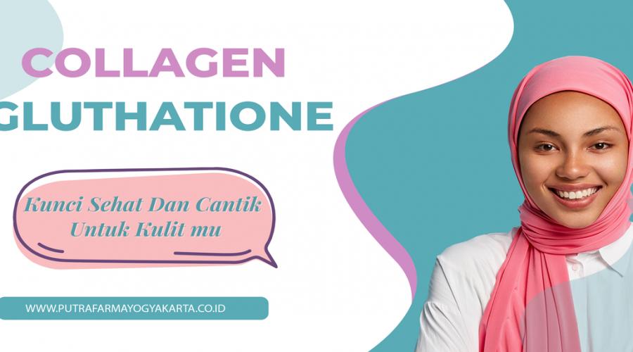 Sejuta Manfaat Konsumsi Collagen dan Glutathione